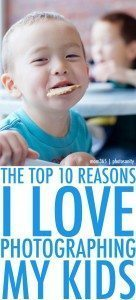 top 10 reasons I love photographing my kids