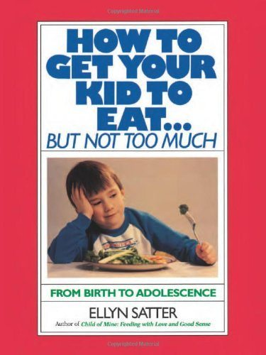 How to Get Your Kid to Eat: But Not Too Much book