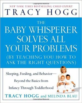 The Baby Whisperer Solves All Your Problems: Sleeping, Feeding, and Behavior — Beyond the Basics from Infancy Through Toddlerhood book