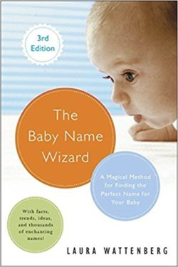 The Baby Name Wizard: A Magical Method for Finding the Perfect Name for Your Baby